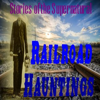 Railroad Hauntings | Ghostly Trains | Podcast