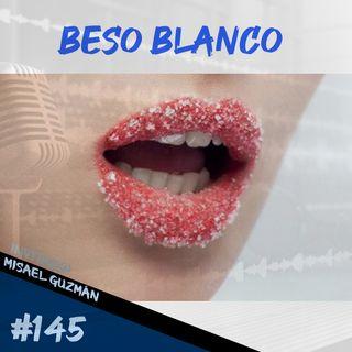 Episodio 145 - Beso Blanco