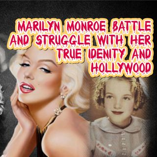 MARILYN MONROE BATTLE AND STRUGGLE WITH HER TRUE IDENITY AND HOLLYWOOD