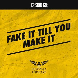 Episode 69: Fake It Till You Make It