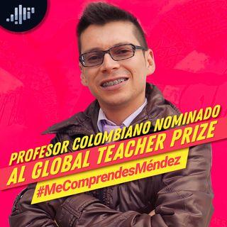 Profesor Colombiano nominado al Global Teacher Prize #MeComprendesMéndez