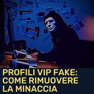 Profili fake dei VIP: una soluzione per rimuoverli