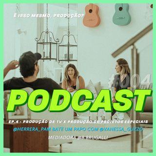 Produção de TV x Produção de Projetos Especiais - Podcast É isso mesmo, produção? #004 (Convidada Especial - Vanessa Guzzo)