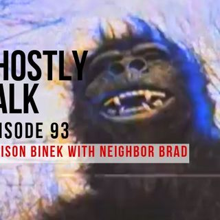 Ghostly Talk EPISODE 93 – ADDISON BINEK WITH NEIGHBOR BRAD