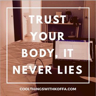 Trust Your Body, It never lies