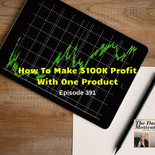 How To Make 100K Profit With One Product - Episode #391