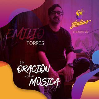 Ep. 26 - Sin oración, no hay música: Emilio Torres Morales