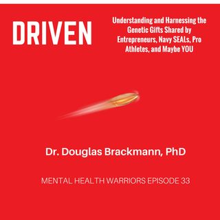 MHW 33| Doug Brackmann| Understanding and Harnessing the Genetic Gifts Shared by Entrepreneurs, Navy SEALs, Pro Athletes, and Maybe YOU