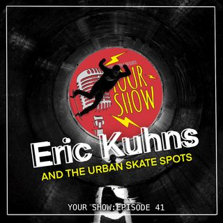 Your Show Episode 41 - Eric Kuhns and The Urban Skate Spots