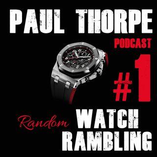 Random Watch Ramblings - Podcast 1