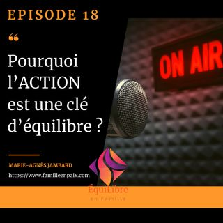 Episode 18 - Pourquoi l'ACTION est une clé d'équilibre ?