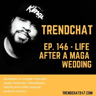 Ep. 146 - Life After A MAGA Wedding
