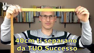 40 cm ti separano dal TUO successo - (Motivazione)