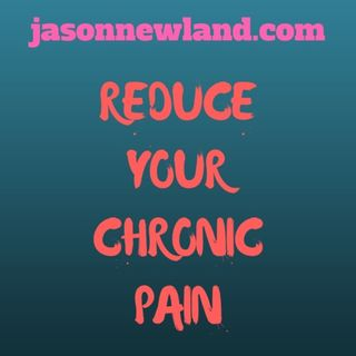 Reduce Your Chronic Pain - Jason Newland
