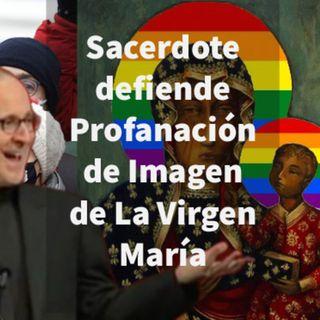 Episodio 433: 😱 Sacerdote defiende profanación de Imagen de la Virgen Maria 🤷♂️