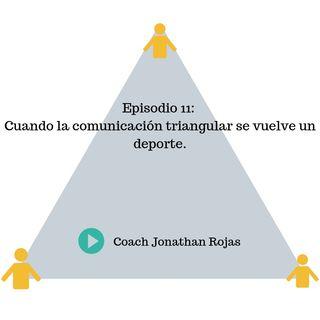 Episodio #11: Cuando la comunicación triangular se vuelve un deporte