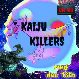 December 13, 2017 Kaiju Killers