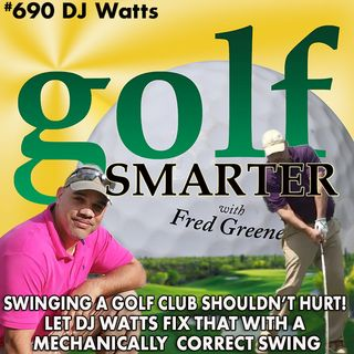 Swinging a Golf Club Shouldn't Hurt! DJ Watts Can Fix That with His Mechanically Correct Swing