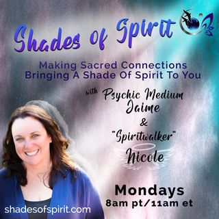 Shades of Spirit: Making Sacred Connections Bringing A Shade Of Spirit To You with Psychic Medium Ja