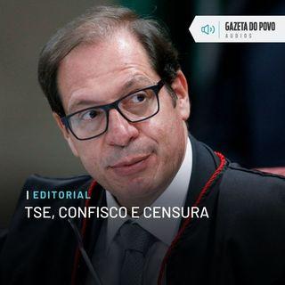 Editorial - TSE, confisco e censura