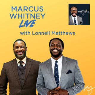 Marcus Whitney LIVE Ep. 21 - Lonnell Matthews