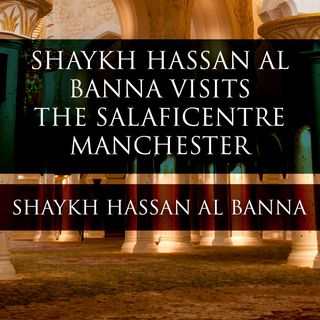 Shaykh Hassan Al-Banna in Manchester - Day One - Part 2