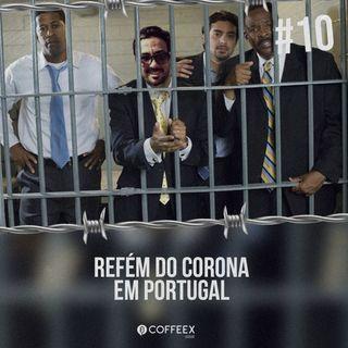 10 - Refém do Corona em Portugal