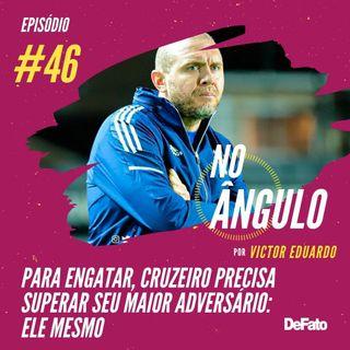 #46 - Para engatar, Cruzeiro precisa superar seu maior adversário: ele mesmo