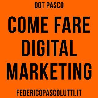 Come fare digital marketing + Casi studio - Dot Pasco