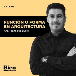 T2. Episodio 9 - Forma o función en Arquitectura con el Arq. Francisco Bucio