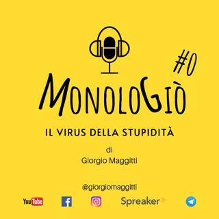 Il virus della stupidità | MonoloGiò #0