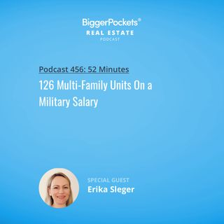 456: 126 Multi-Family Units On a Military Salary with Erika Sleger