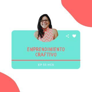 EP53 * ¿Sabes qué es un emprendimiento Craftivo?