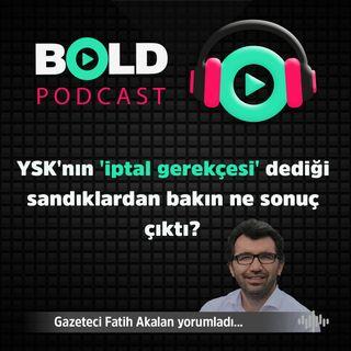 🔥 YSK'nın 'iptal gerekçesi' dediği sandıklardan bakın ne sonuç çıktı - Bold 23 Mayıs