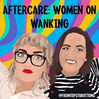 Aftercare: Women on Wanking