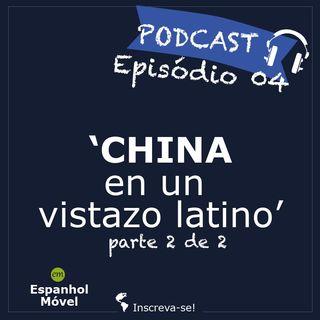 Episodio 04 -> 🇦🇷 China en un vistazo latino (parte 2 de 2)