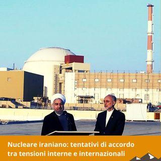 Nucleare iraniano: tentativi di accordo tra tensioni interne e internazionali
