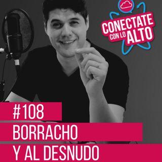 #108 Borracho y al desnudo