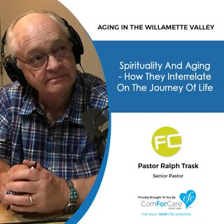 5/5/20: Pastor Ralph Trask of Fellowship Church | How Spirituality and Aging Interrelate on Life's Journey | Aging in the Willamette Valley