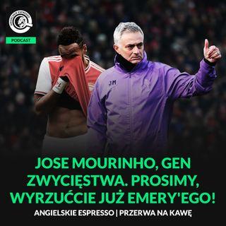 Jose Mourinho, gen zwycięstwa. Prosimy, wyrzućcie już Emery'ego!