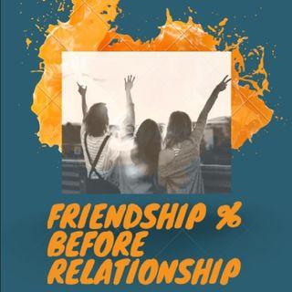 Friendship % Before Relationship.