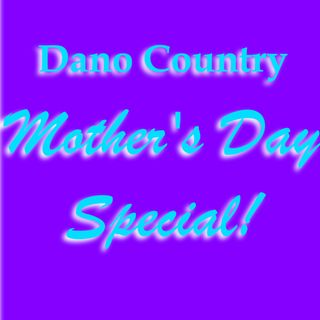 Dano Country's Mother's Day Special