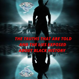 THE TRUTHS THAT ARE TOLD AND THE LIES EXPOSED ABOUT BLACK HISTORY