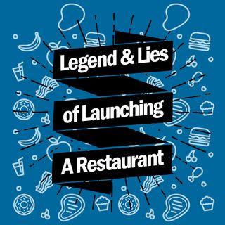 Legends & Lies of Launching a Restaurant