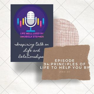 Episode 94: Principles Of Life To Help You By