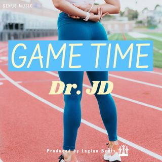 Game Time by Dr. JD featuring June B produced by Legion Beats