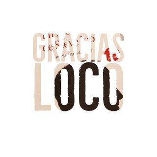 15: Gracias Loco!