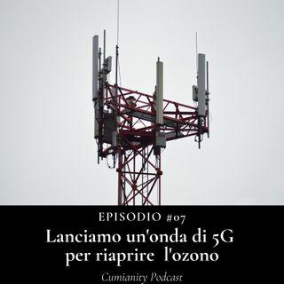 Episodio #07 - Lanciamo un onda di 5G per riaprire l'ozono