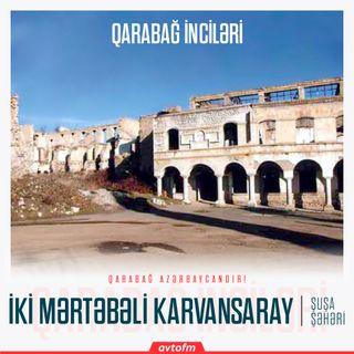 Şuşa iki mərtəbəli karvansaray | Qarabağ inciləri #22