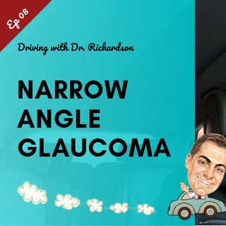 What is Narrow Angle Glaucoma? | Driving with Dr. David Richardson Ep 08